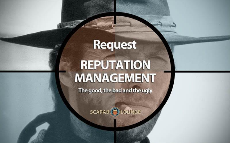Request `Reputation Management' Product form. Reputation Management. The good, the bad and the ugly